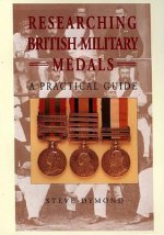 Researching British Military Medals: A Practical Guide