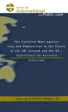 The Coalition Wars Against Iraq and Afghanistan the Courts of the UK, Ireland and the Us: Significance for Australia