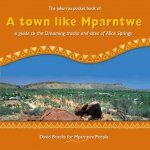 A Town Like Mparntwe: A Guide to the Dreaming Tracks and Sites of Alice Springs