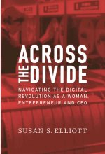Across the Divide: Navigating the Digital Revolution as a Woman, Entrepreneur and CEO
