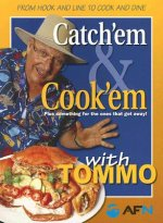 Catch'em & Cook'em with Tommo: Plus Something for the Ones That Got Away