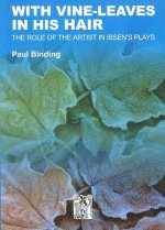 With Vine-Leaves in His Hair: The Role of the Artist in Ibsen's Plays