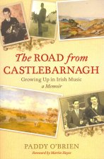The Road from Castlebarnagh: Growing Up in Irish Music, a Memoir