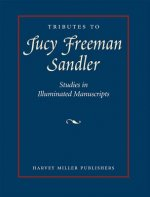 Tributes to Lucy Freeman Sandler: Studies in Illuminated Manuscripts