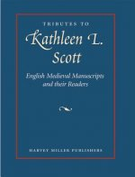 Tributes to Kathleen L. Scott: English Medieval Manuscripts: Readers, Makers and Illuminators