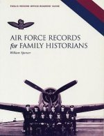 Air Force Records for Family Historians: The Stress-Free Guide to Starting Your Research