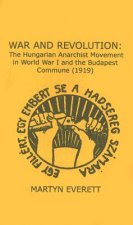 War and Revolution: The Hungarian Anarchist Movement in World War I and the Budapest Commune, 1919