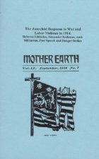 Mother Earth Volume IX the Anarchist Response to War and Labor Violence in 1914: Rebecca Edelsohn, Alexander Berkman, Anti-Militarism, Free Speech and