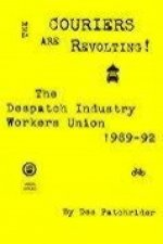 The Couriers Are Revolting!: The Despatch Industry Workers Union 1989-92