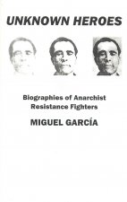 Unknown Heroes: Biographies of Anarchist Resistance Fighters