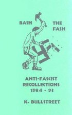Bash the Fash: Anti-Fascist Recollections 1984-93