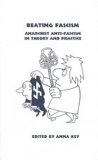 Beating Fascism: Anarchist Anti-Fascism in Theory and Practice