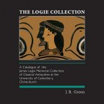The Logie Collection: A Catalogue of the James Logie Memorial Collection of Classical Antiquities at the University of Canterbury, Christchu
