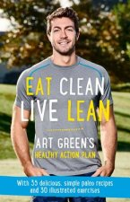 Eat Clean, Live Lean: Art Green's Healthy Action Plan