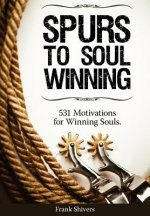 Spurs to Soul Winning: 531 Motivations for Winning Souls