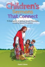 Children Sermons That Connect: 70 Evangelistic and Spiritual Growth Messages Including Special Occasions