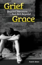 Grief Beyond Measure But Not Beyond Grace
