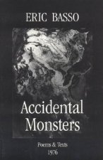 Accidental Monsters: Poems and Texts 1976