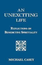 An Unexciting Life: Reflections on Benedictine Spirituality