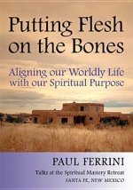 Putting Flesh on the Bones: Aligning Our Worldly Life with Our Spiritual Purpose