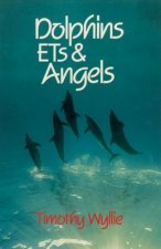 Dolphins, Ets & Angels: Adventures Among Spiritual Intelligences