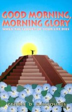 Good Morning, Morning Glory: When the Flower of Your Life Dies
