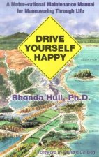 Drive Yourself Happy: A Motor-Vational Maintenance Manual for Maneuvering Through Life
