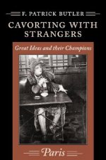 Cavorting with Strangers: Great Ideas and Their Champions: Paris