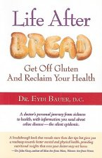 Life After Bread: Get Off Gluten and Reclaim Your Health