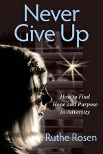 Never Give Up: How to Find Hope and Purpose in Adversity