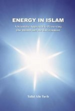 Energy in Islam: A Scientific Approach to Preserving Our Health and the Environment