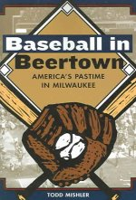 Baseball in Beertown: America's Pastime in Milwaukee