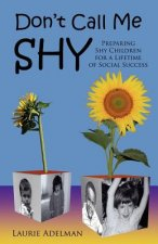 Don't Call Me Shy: Preparing Shy Children for a Lifetime of Social Success