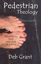 Pedestrian Theology: Discovering Faith One Step at a Time