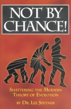 Not by Chance!: Shattering the Modern Theory of Evolution