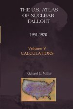U.S. Atlas of Nuclear Fallout 1951-62 Volume V: Calculations