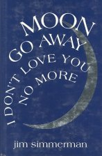 Moon Go Away, I Don't Love You No More: Poems