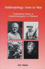 Anthropology Goes to War: Professional Ethics and Counterinsurgency in Thailand