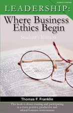 Leadership: Where Business Ethics Begin - Student's Edition