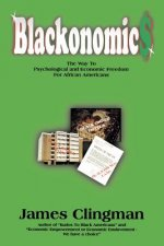 Blackonomics: The Way to Psychological and Economic Freedom for African Americans