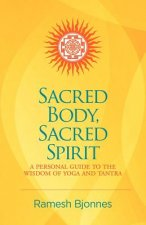 Sacred Body, Sacred Spirit: A Personal Guide to the Wisdom of Yoga and Tantra
