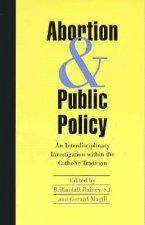 Abortion and Public Policy:: An Interdisciplinary Investigation Within the Catholic Tradition.