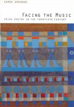 Facing the Music: Irish Poetry in the Twentieth Century