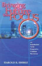 Bringing the Future Into Focus: An Introduction to the Progressive Christian Worldview