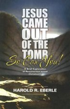 Jesus Came Out of the Tomb...So Can You!: A Brief Explanation of Resurrection-Bades Christianity