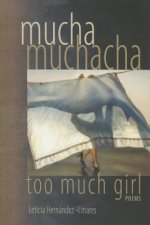 Mucha Muchacha, Too Much Girl: Poems
