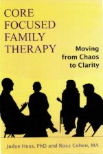 Core Focused Family Therapy: Moving from Chaos to Clarity