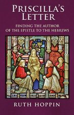 Priscilla's Letter: Finding the Author of the Epistle to the Hebrews