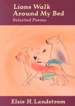Lions Walk Around My Bed: Selected Poems