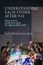Understanding Each Other After 9-11: What Everyone Should Know about the Religions of the World